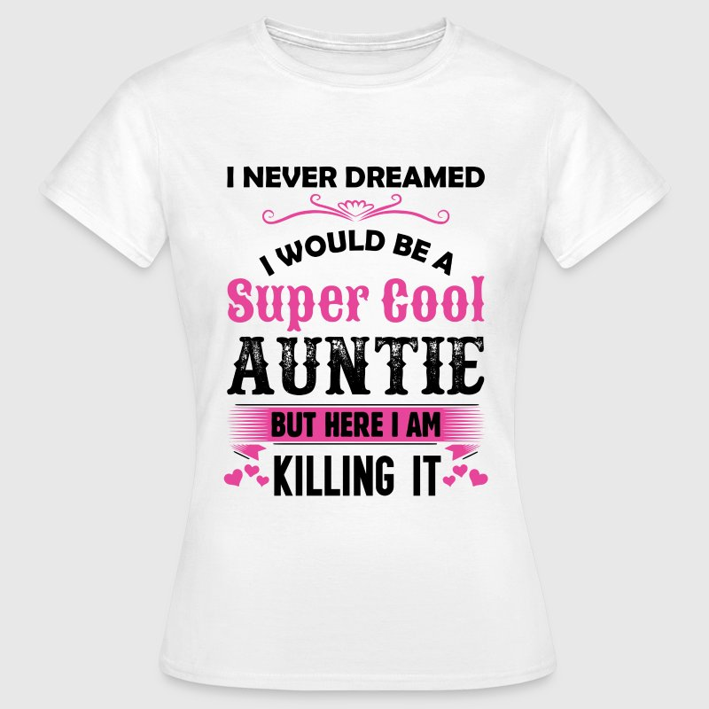 I Never Dreamed I Would Be A Super Cool Auntie T-Shirts - Women's T-Shirt