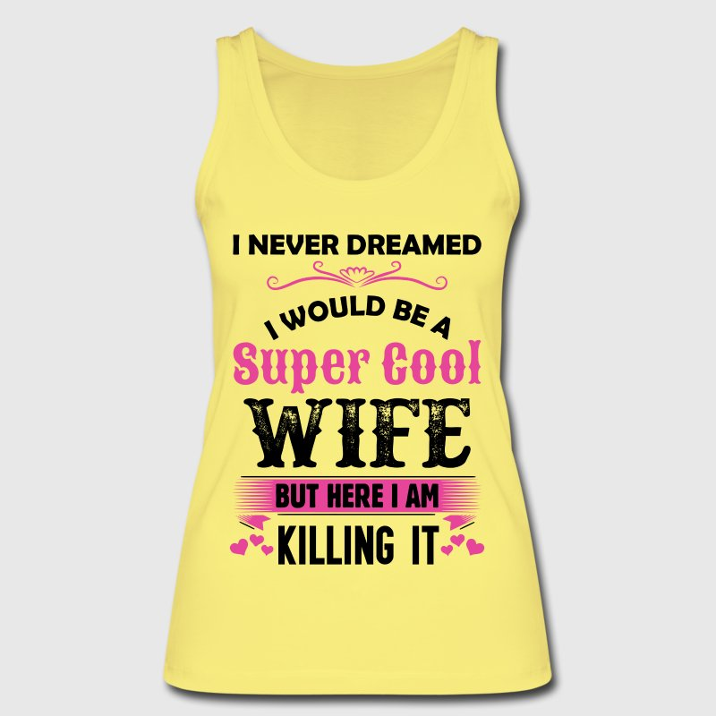 I Never Dreamed I Would Be A Super Cool Wife Tops - Women's Organic Tank Top