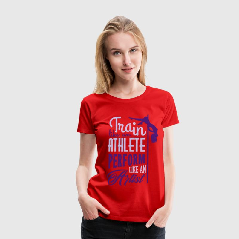 train like an athlete perform like an artist Tee shirts - T-shirt Premium Femme