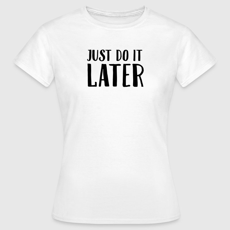 Just Do It Later T-shirts - Dame-T-shirt