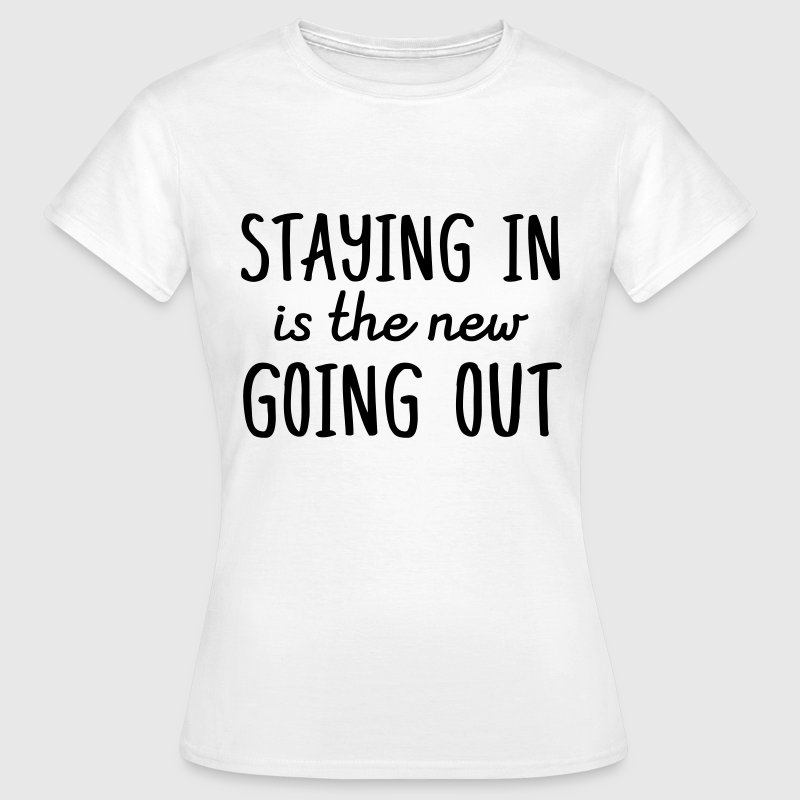 Staying in is the new going out T-Shirts - Women's T-Shirt