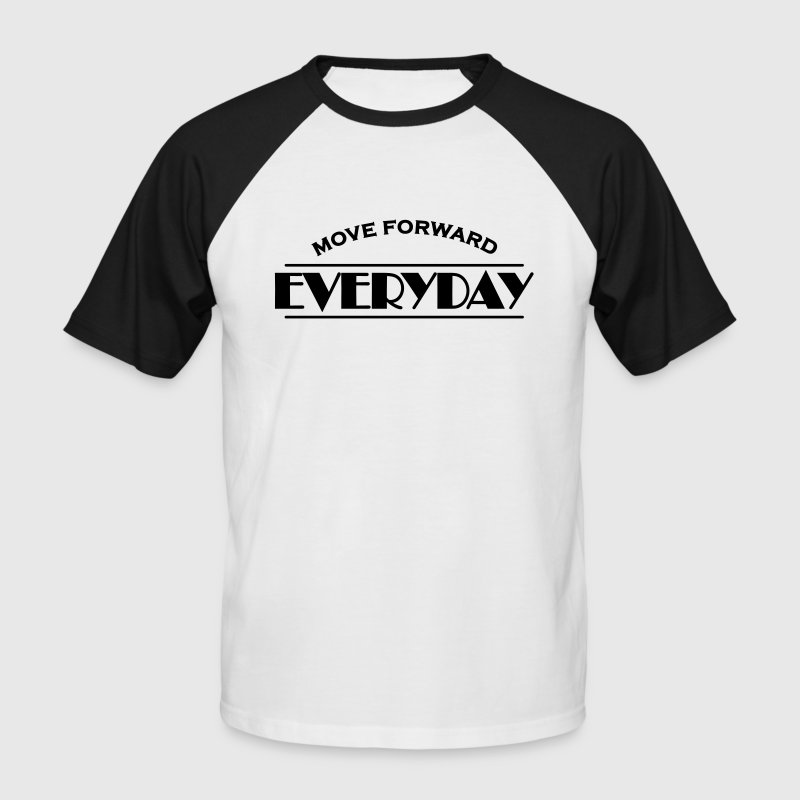 Move forward everyday T-Shirts - Men's Baseball T-Shirt