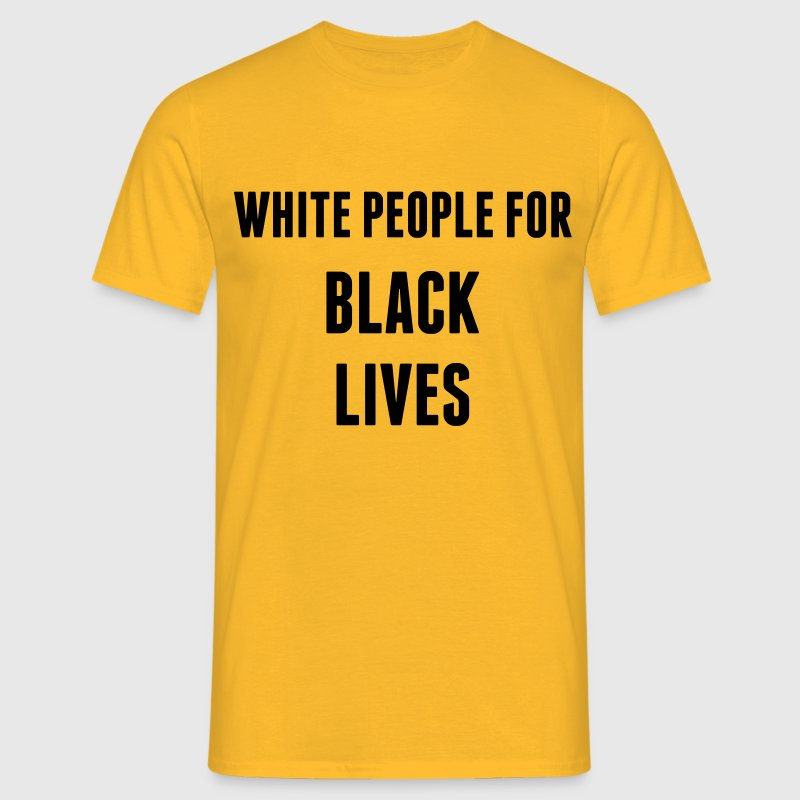 White People For Black Lives T-Shirts - Men's T-Shirt