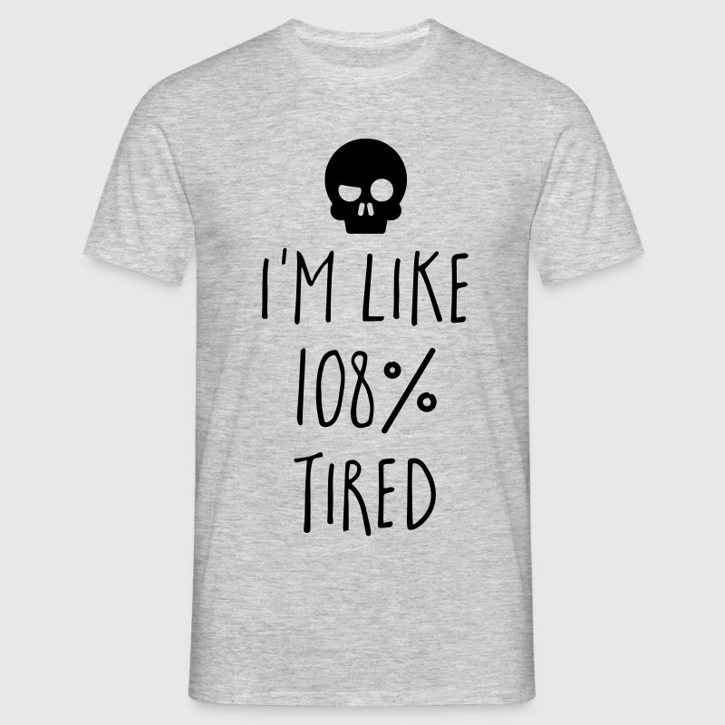 108% Tired Funny Quote T-Shirts - Men's T-Shirt