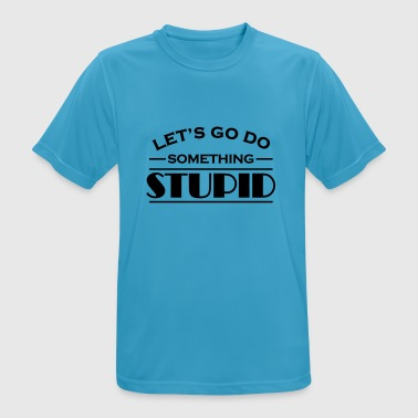 Let's go do something stupid Ropa deportiva - Camiseta hombre transpirable