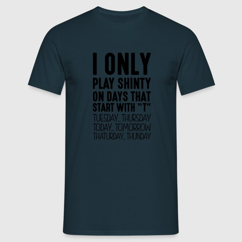 i only play shinty on days that start with t - Men's T-Shirt