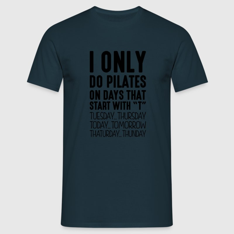 i only do pilates on days that start with t - Men's T-Shirt