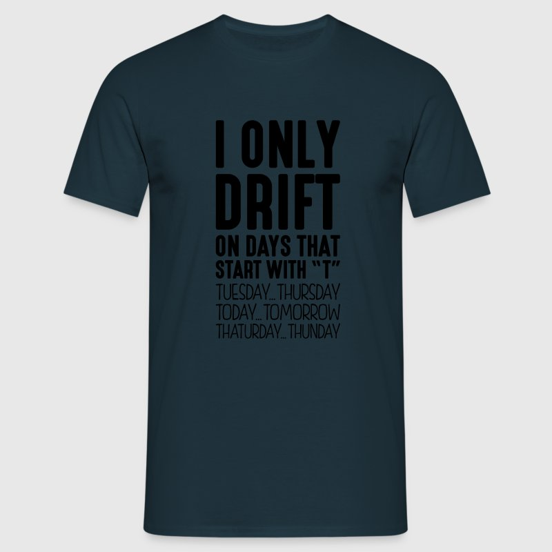 i only drift on days that start with t - Men's T-Shirt