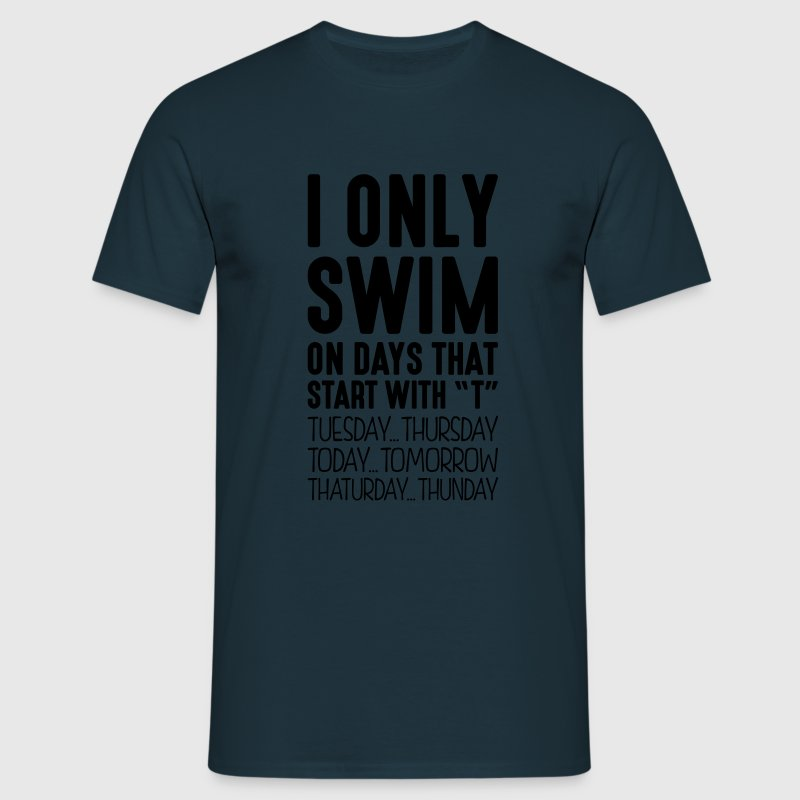 i only swim on days that start with t - Men's T-Shirt