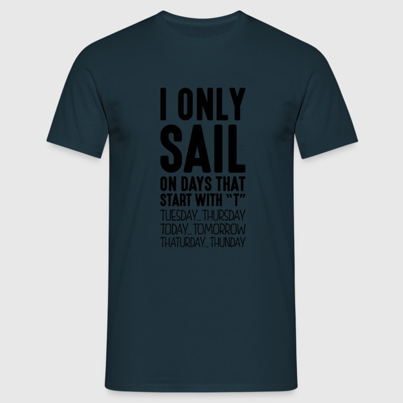 i only sail on days that start with t - Men's T-Shirt