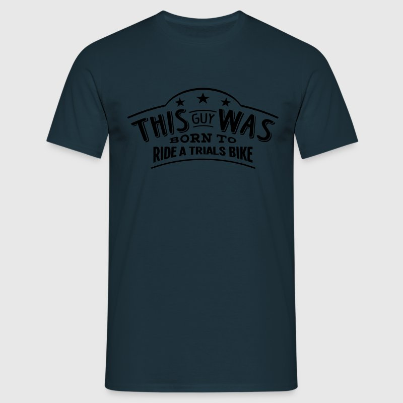 this guy was born to ride a trials bike - Men's T-Shirt