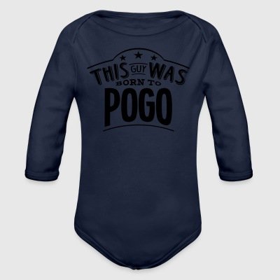 this guy was born to pogo - Organic Longsleeve Baby Bodysuit