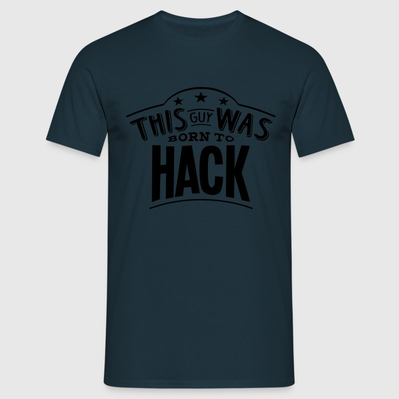 this guy was born to hack - Men's T-Shirt