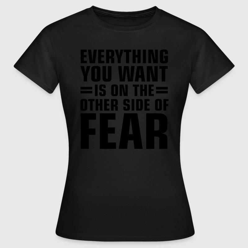 Everything You Want Is On The Other Side Of Fear T-Shirts - Frauen T-Shirt