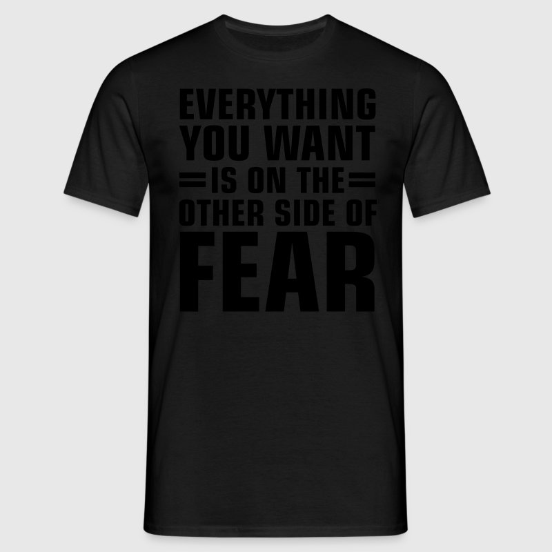 Everything You Want Is On The Other Side Of Fear T-Shirts - Men's T-Shirt