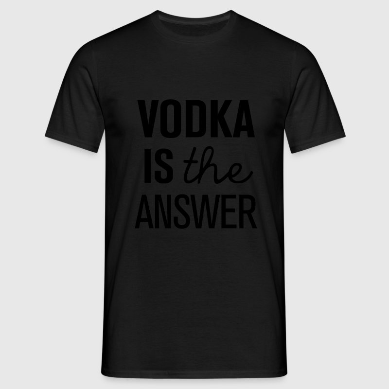 Vodka is the answer! - Männer T-Shirt