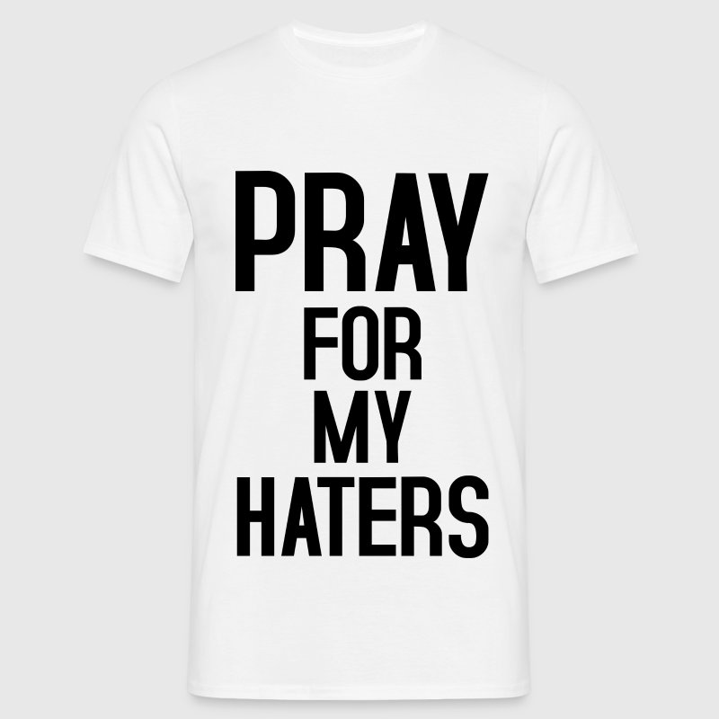 Pray for my haters black T-Shirts - Männer T-Shirt