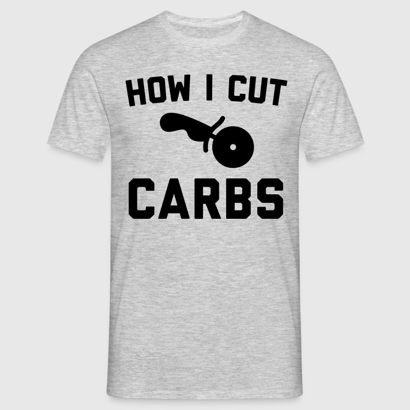 Cut Carbs Funny Quote T-Shirts - Men's T-Shirt