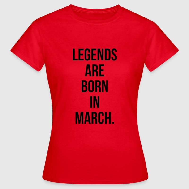 Legends are born in march T-shirts - Vrouwen T-shirt