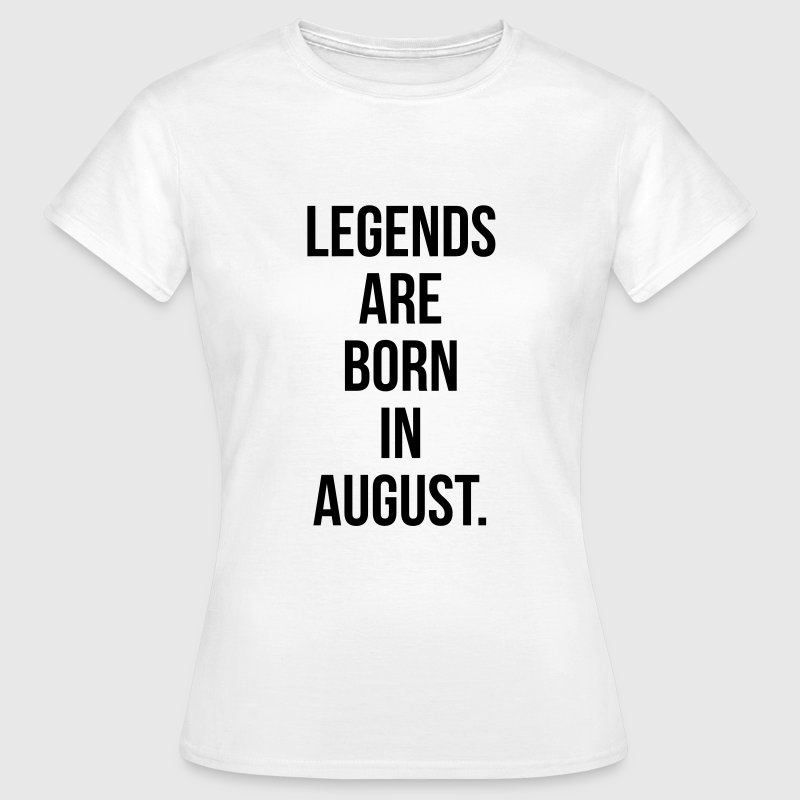 Legends are born in august T-shirts - Vrouwen T-shirt