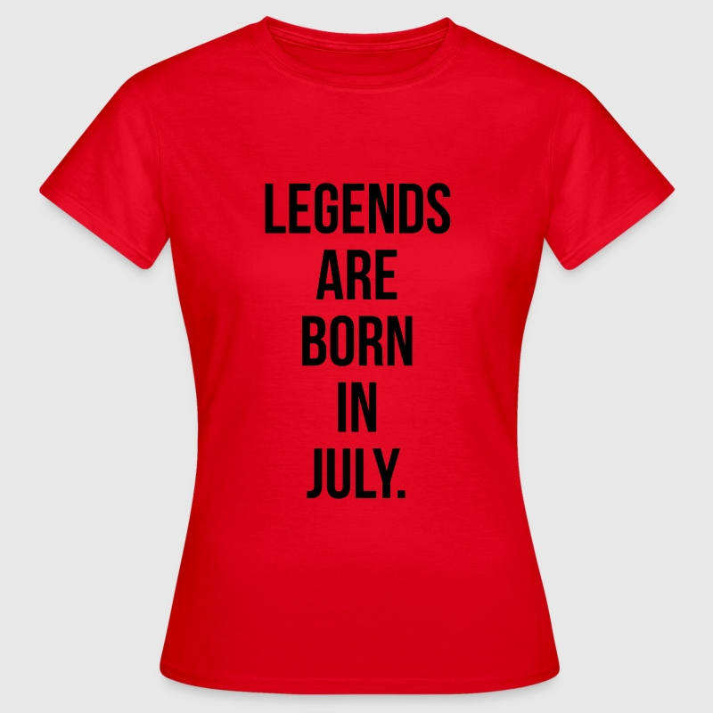 Legends are born in july T-Shirts - Women's T-Shirt