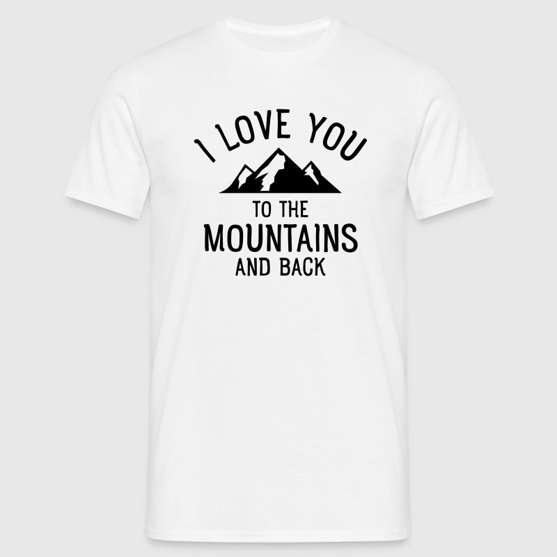 I Love You To The Mountains And Back T-Shirts - Men's T-Shirt