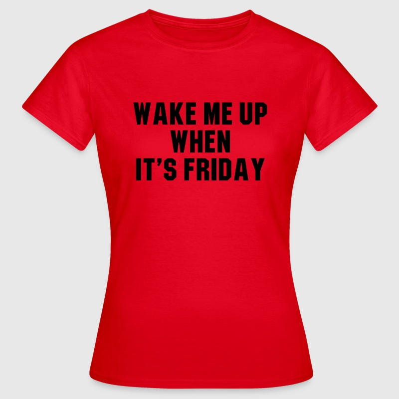 Wake me up when it's friday T-Shirts - Women's T-Shirt