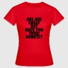 Abs are great but have you tried donuts? T-Shirts - Women's T-Shirt