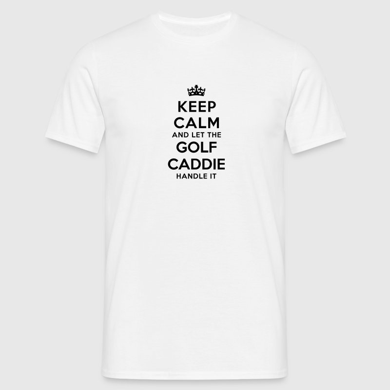 keep calm let golf caddie handle it - Men's T-Shirt