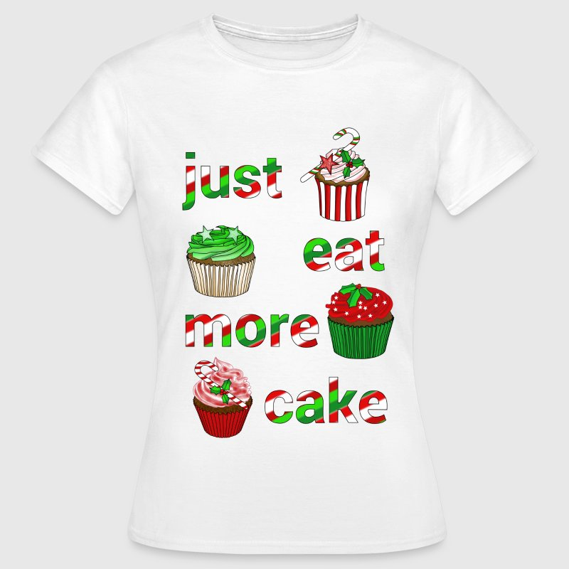 Just eat more Christmas cake - Women's T-Shirt