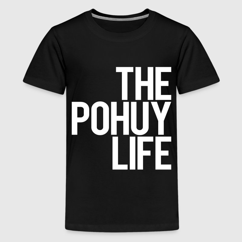 The Pohuy Life T-Shirts - Teenager Premium T-Shirt