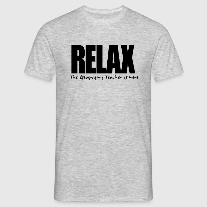 relax the geography teacher is here - Men's T-Shirt
