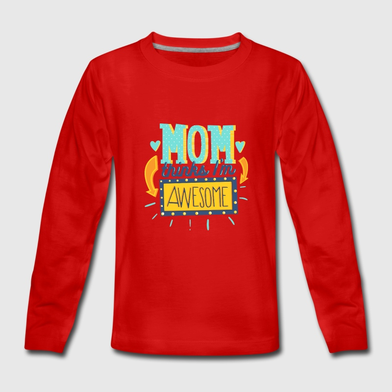 Mom thinks Iam awesome- Mama denkt ich bin geil Langarmshirts - Teenager Premium Langarmshirt