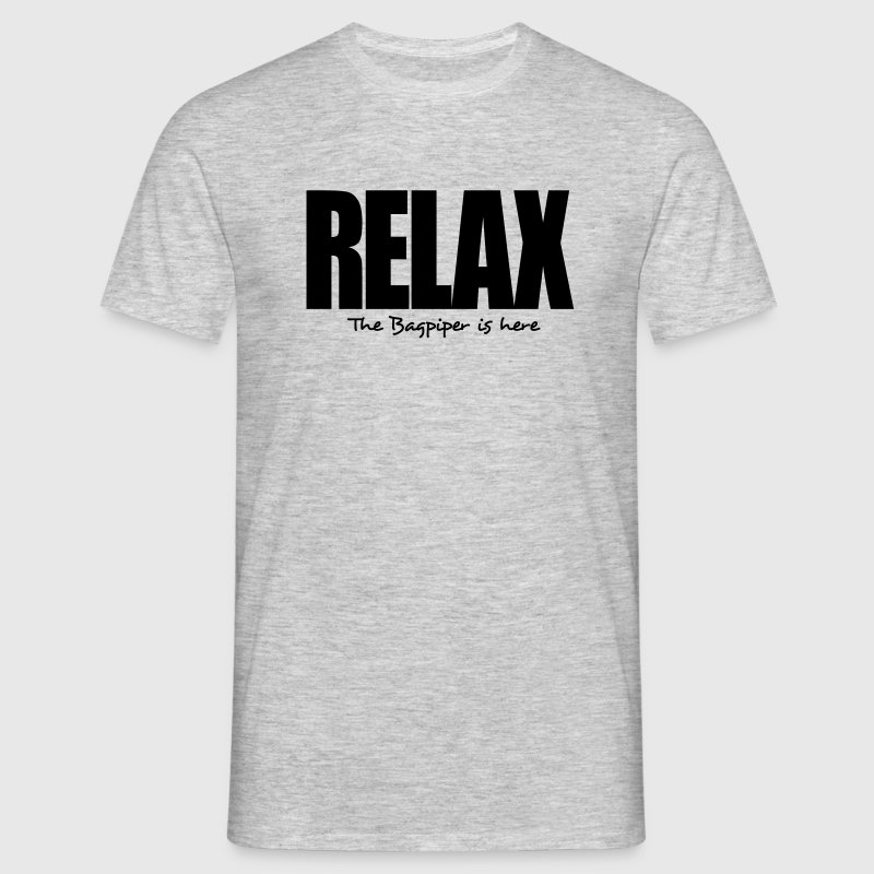 relax the bagpiper is here - Men's T-Shirt