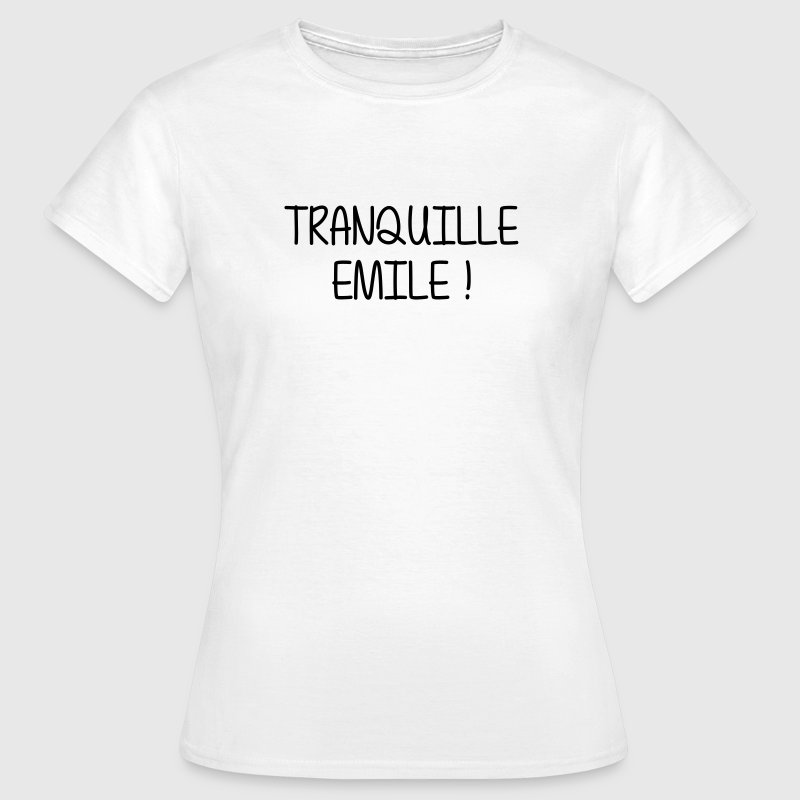 Tranquille Emile ! Humour Cool Fun Drôle Vacances Tee shirts - T-shirt Femme