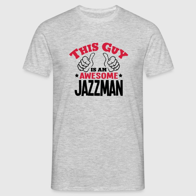 this guy is an awesome jazzman 2col - Men's T-Shirt
