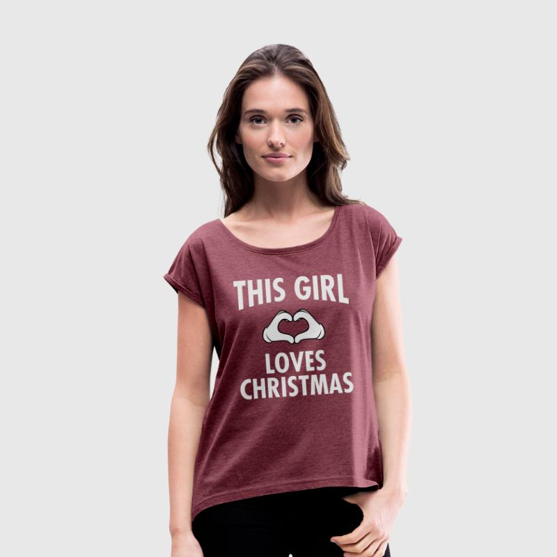 This Girl Loves Christmas T-shirts - Vrouwen T-shirt met opgerolde mouwen