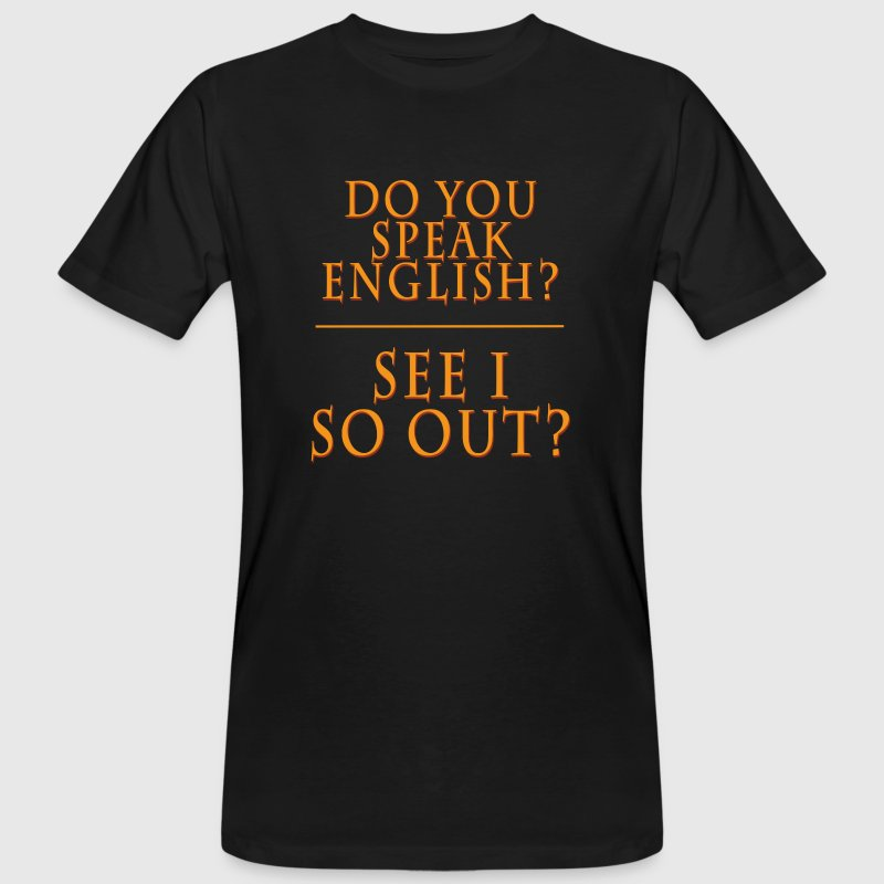 Do You speak English? See I So Out? T-Shirts - Männer Bio-T-Shirt