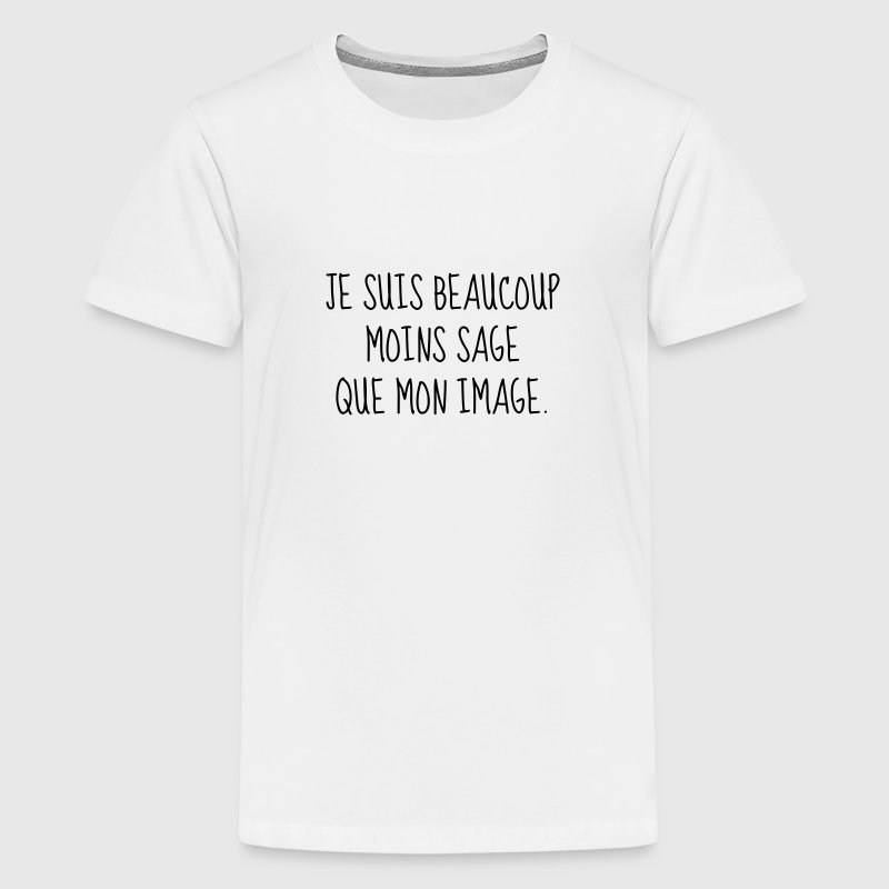 Sage - Citation - Humour - Comique - Fun - Drôle Tee shirts - T-shirt Premium Ado