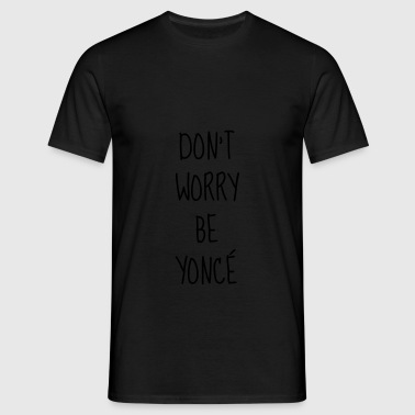 Don't worry be yoncé - Humor - Funny - Quote Baby Bodysuits - Men's T-Shirt