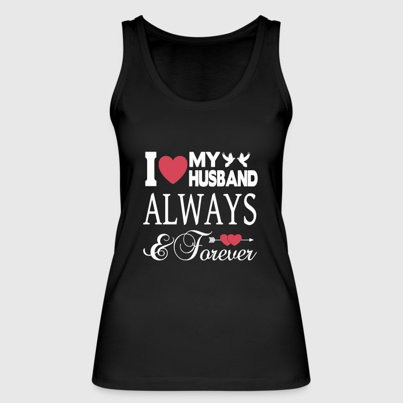 I LOVE MY HUSBAND FOREVER! Tops - Women's Organic Tank Top by Stanley & Stella