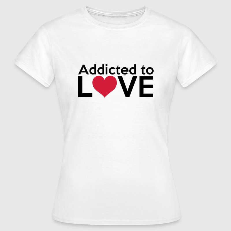 Addicted to LOVE T-Shirts - Women's T-Shirt
