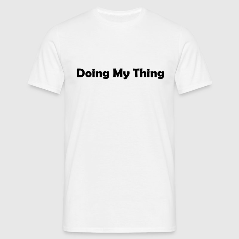 Doing My Thing T-Shirts - Men's T-Shirt