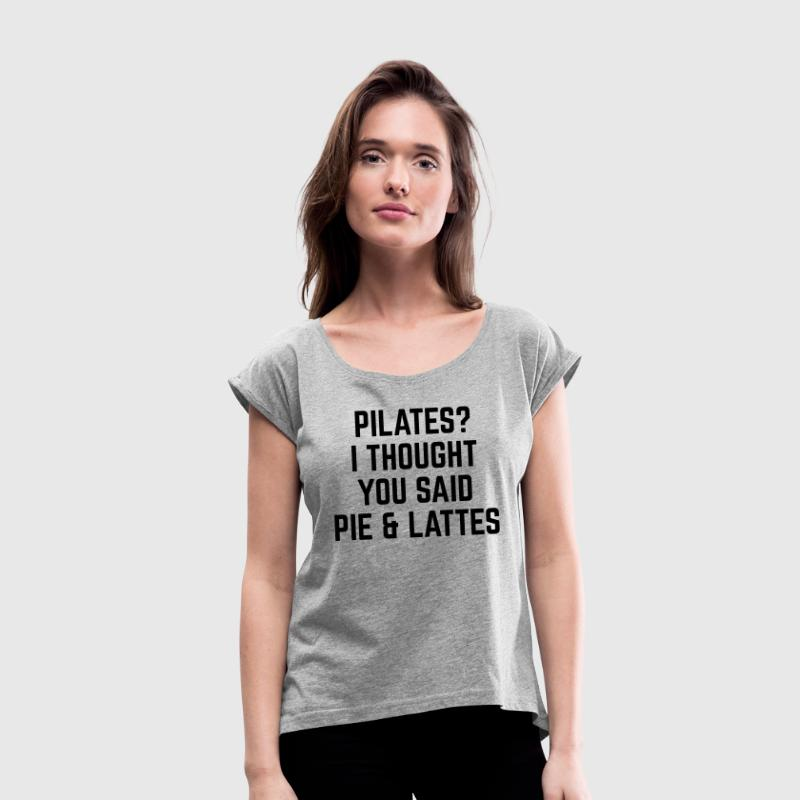 Pie & Lattes Funny Quote T-Shirts - Women's T-shirt with rolled up sleeves