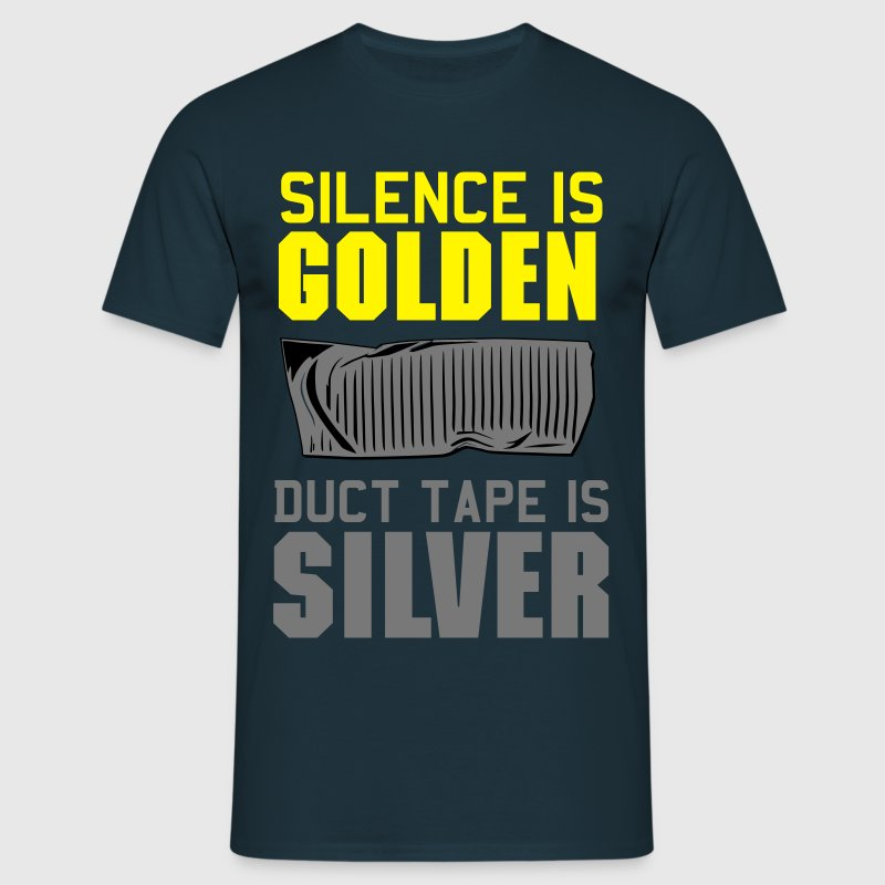 Silence Is Golden. Duct Tape is Silver T-Shirts - Men's T-Shirt