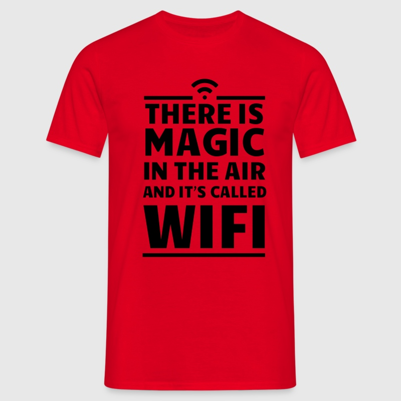 There is magic in the air it's called wifi T-Shirts - Men's T-Shirt
