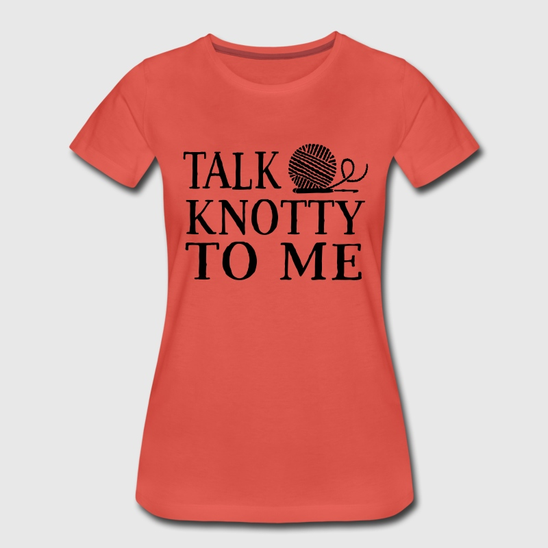 Talk knotty to me T-Shirts - Women's Premium T-Shirt
