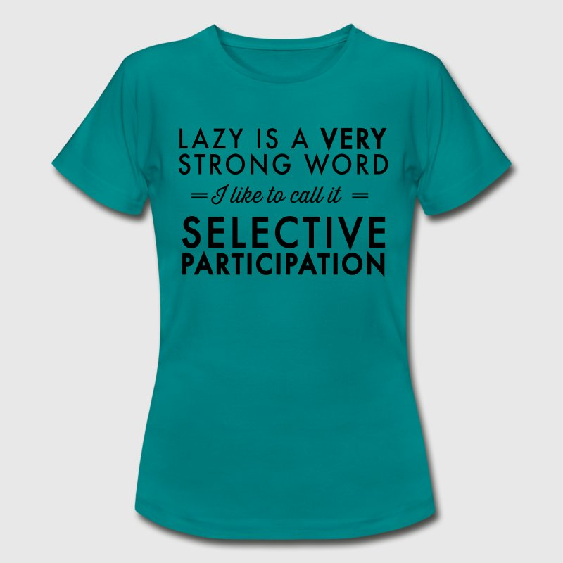 Lazy is a very strong word Selective Participation T-Shirts - Women's T-Shirt