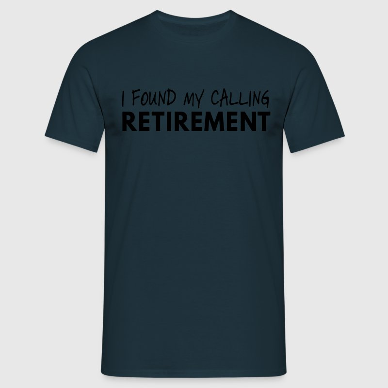 I found my calling. Retirement T-Shirts - Men's T-Shirt