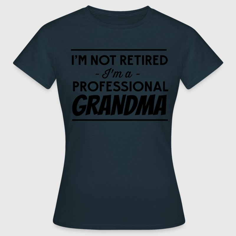 I'm not retired I'm a professional grandma T-Shirts - Women's T-Shirt